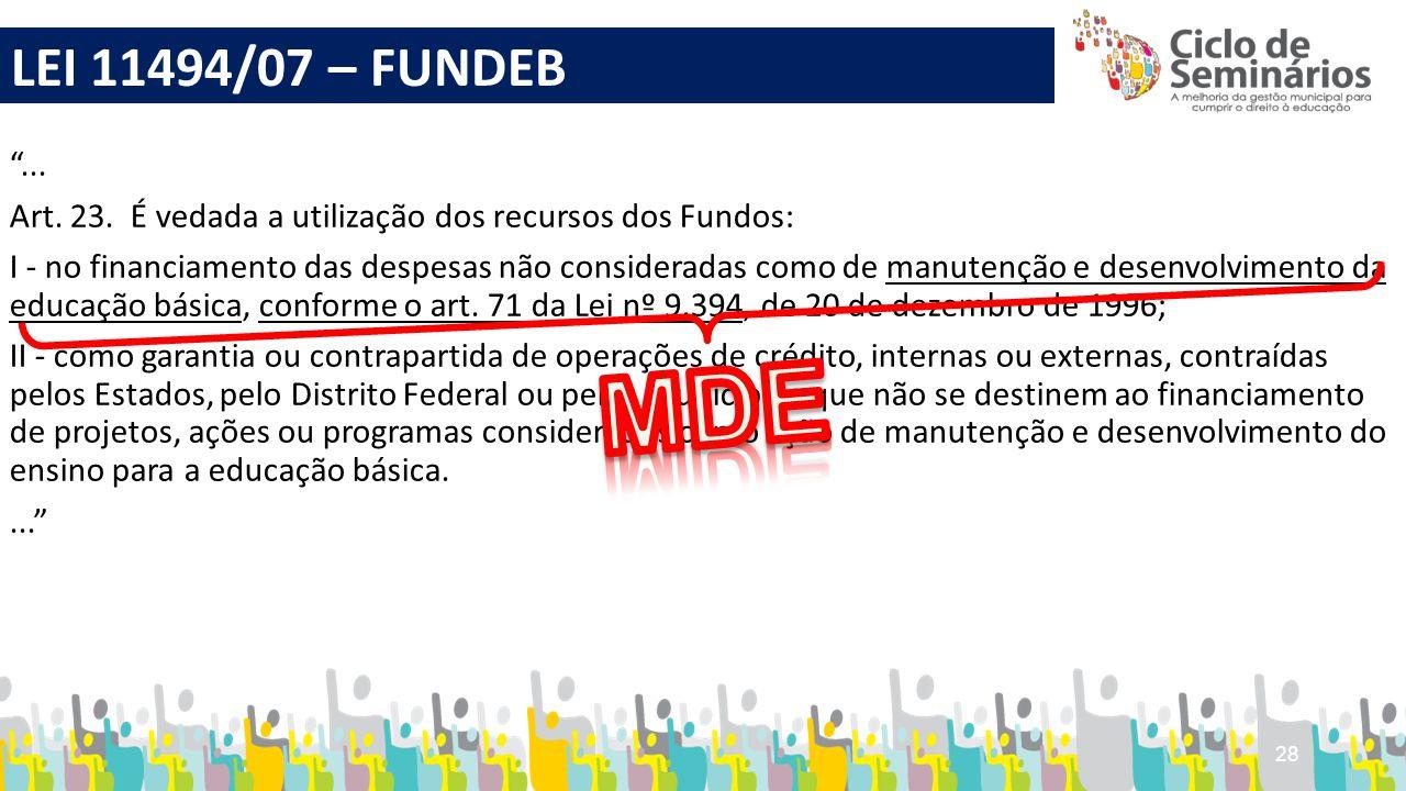 """28 """"... Art. 23. É vedada a utilização dos recursos dos Fundos: I - no financiamento das despesas não consideradas como de manutenção e desenvolviment"""