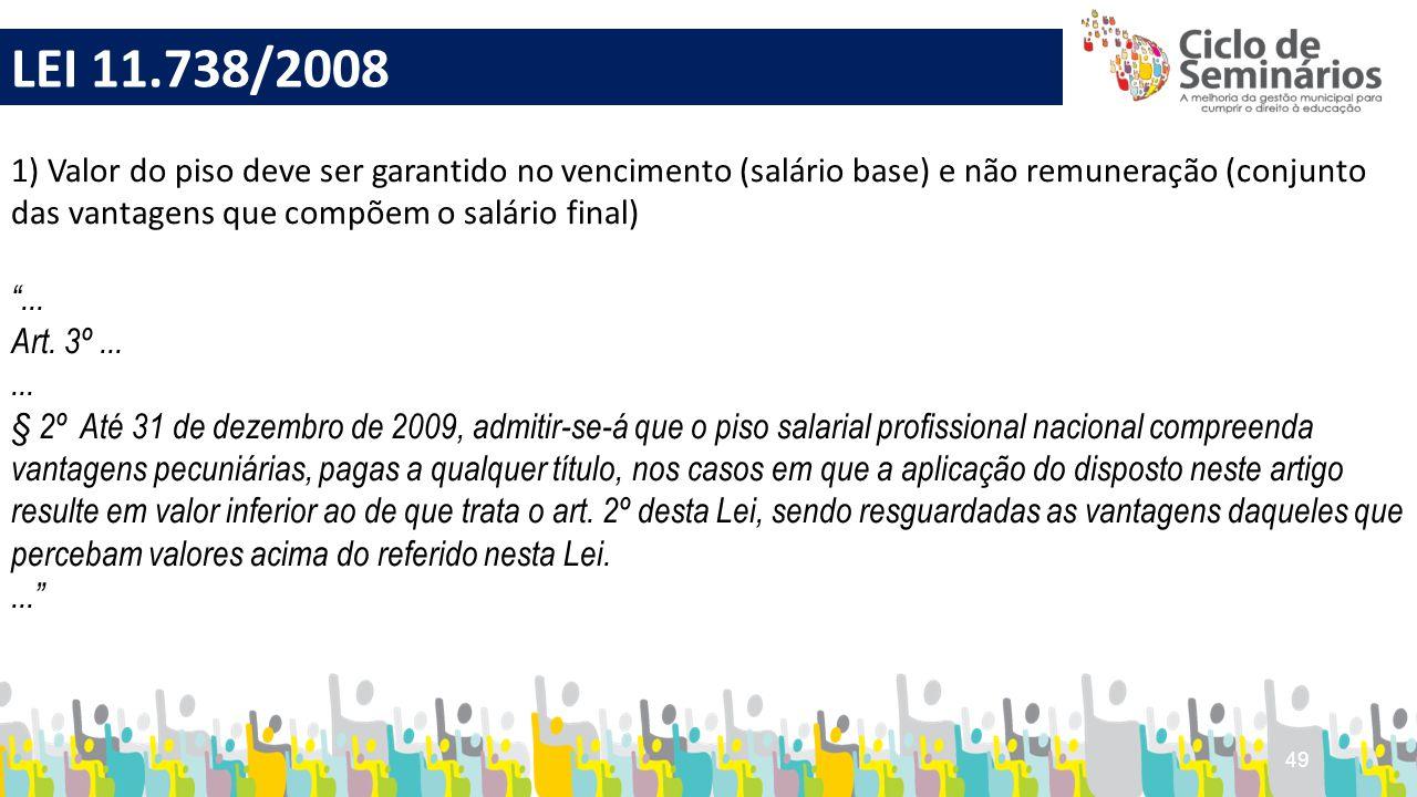 49 LEI 11.738/2008 1) Valor do piso deve ser garantido no vencimento (salário base) e não remuneração (conjunto das vantagens que compõem o salário fi