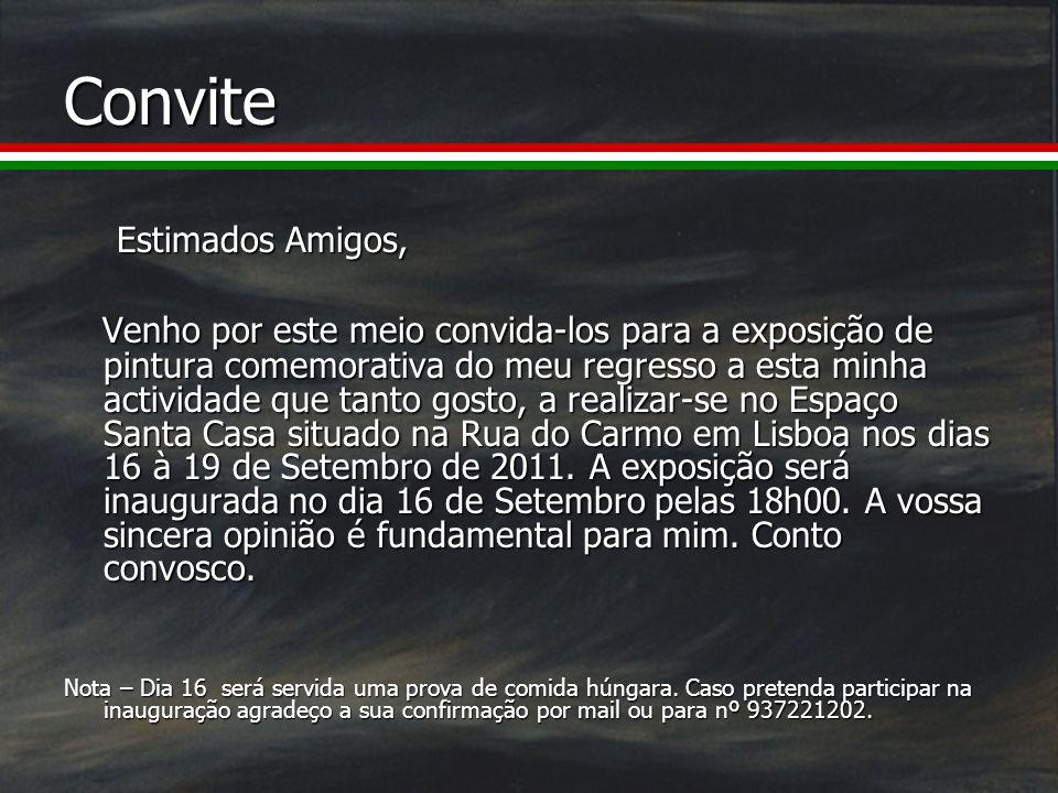 Convite Estimados Amigos, Venho por este meio convida-los para a exposição de pintura comemorativa do meu regresso a esta minha actividade que tanto gosto, a realizar-se no Espaço Santa Casa situado na Rua do Carmo em Lisboa nos dias 16 à 19 de Setembro de 2011.
