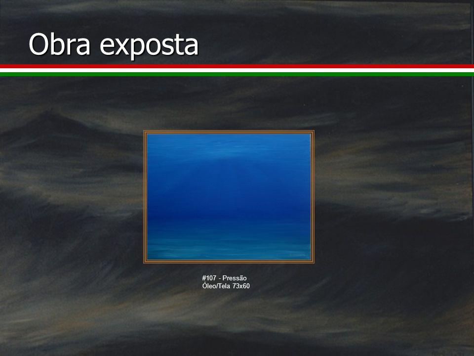 Obra exposta #107 - Pressão Óleo/Tela 73x60