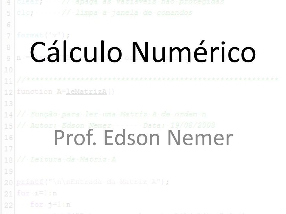 Ementa: Introdução ao Scilab Resolução de Sistemas Lineares Métodos Diretos ( Gauss e Jordan) Métodos Indiretos ( Jacobi e Gauss-Seidel) Interpolação Métodos de Integração Interpolação Linear Interpolação Quadrática Interpolação de Lagrange 1ª Regra de Simpson Método dos Trapézios