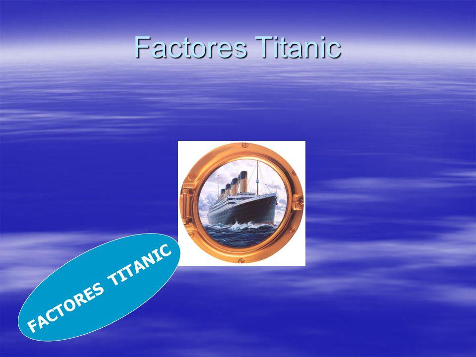 Factores Titanic FACTORES TITANIC