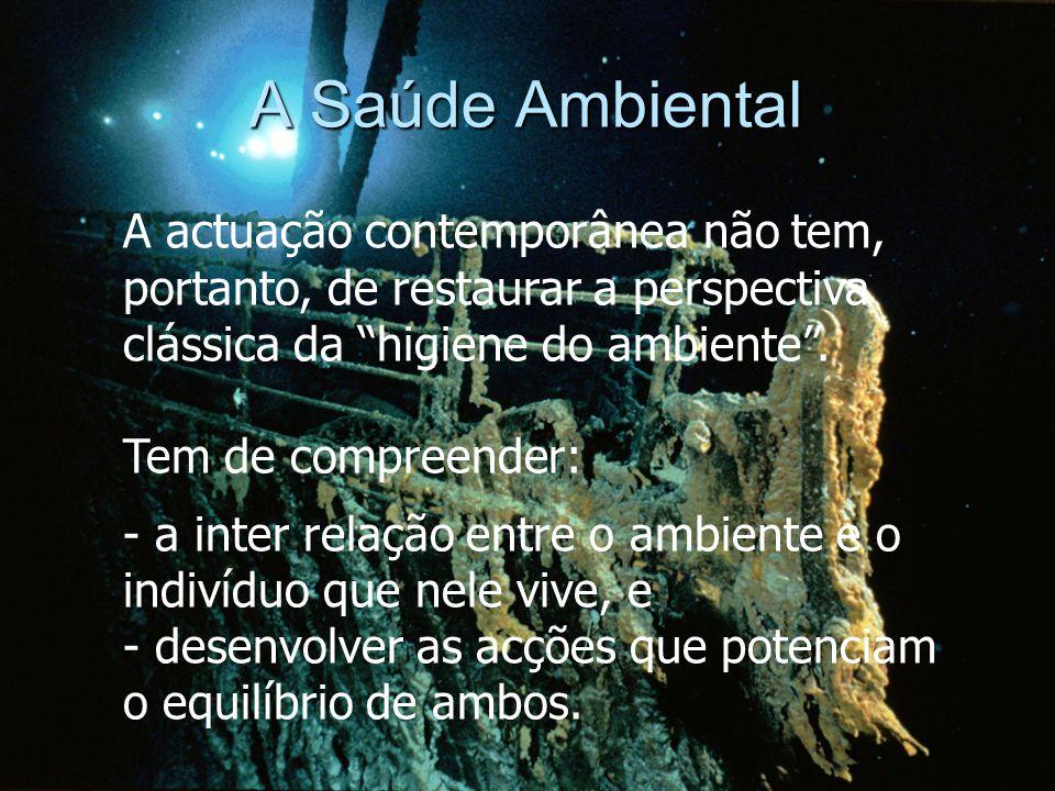 A Saúde Ambiental A actuação contemporânea não tem, portanto, de restaurar a perspectiva clássica da higiene do ambiente .