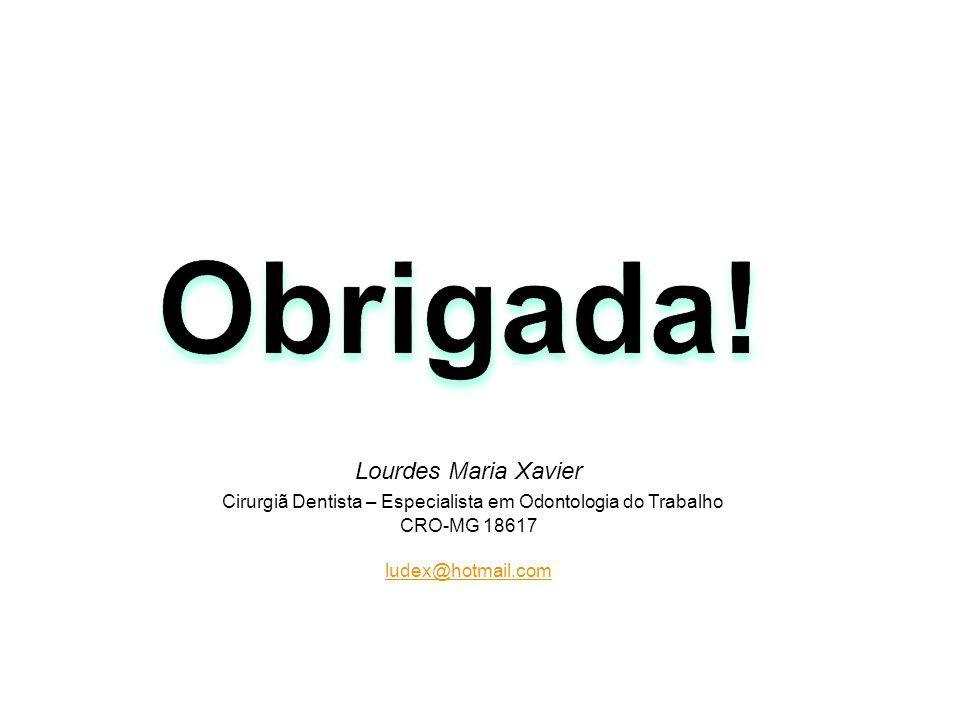 Lourdes Maria Xavier Cirurgiã Dentista – Especialista em Odontologia do Trabalho CRO-MG 18617 ludex@hotmail.com Xxxxxxxxxxxxx