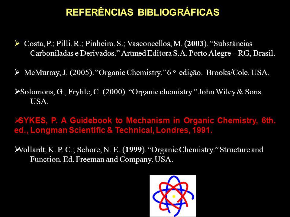 """REFERÊNCIAS BIBLIOGRÁFICAS  Costa, P.; Pilli, R.; Pinheiro, S.; Vasconcellos, M. (2003). """"Substâncias Carboniladas e Derivados."""" Artmed Editora S.A."""