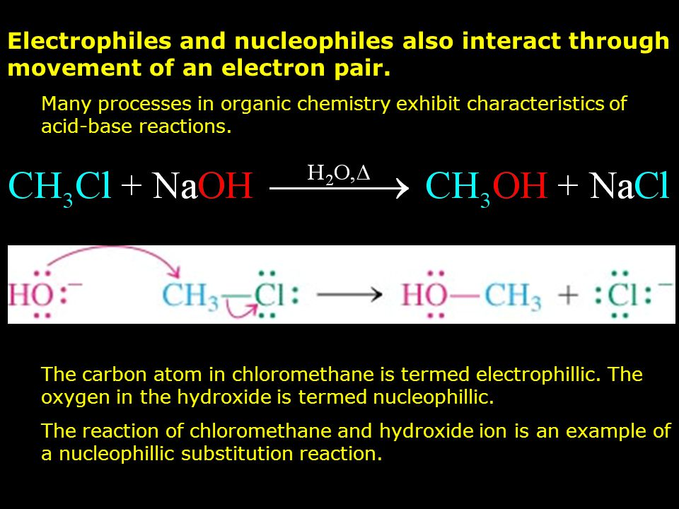 Electrophiles and nucleophiles also interact through movement of an electron pair. Many processes in organic chemistry exhibit characteristics of acid