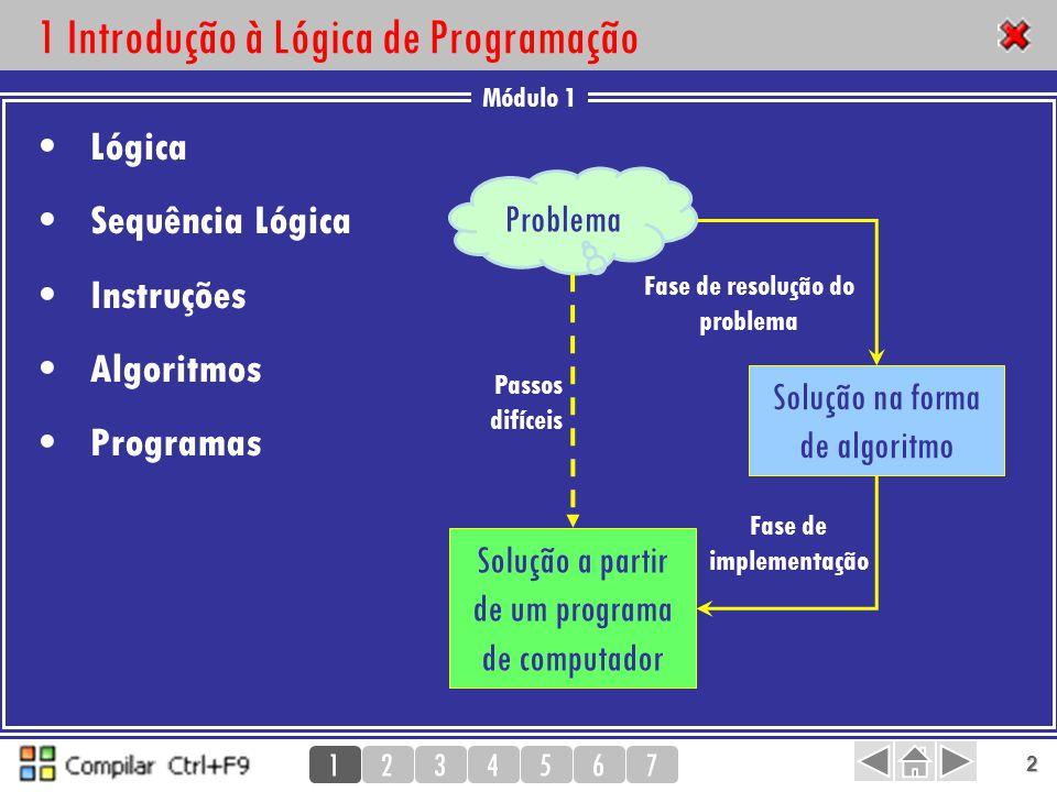 Módulo 1 1234567 3 1 Introdução à Lógica de Programação Algoritmo Sequência finita de acções, que descrevem um modo ou forma de resolução de um problema.