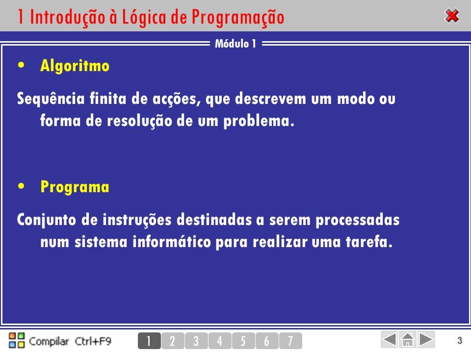 Módulo 1 1234567 3 1 Introdução à Lógica de Programação Algoritmo Sequência finita de acções, que descrevem um modo ou forma de resolução de um proble