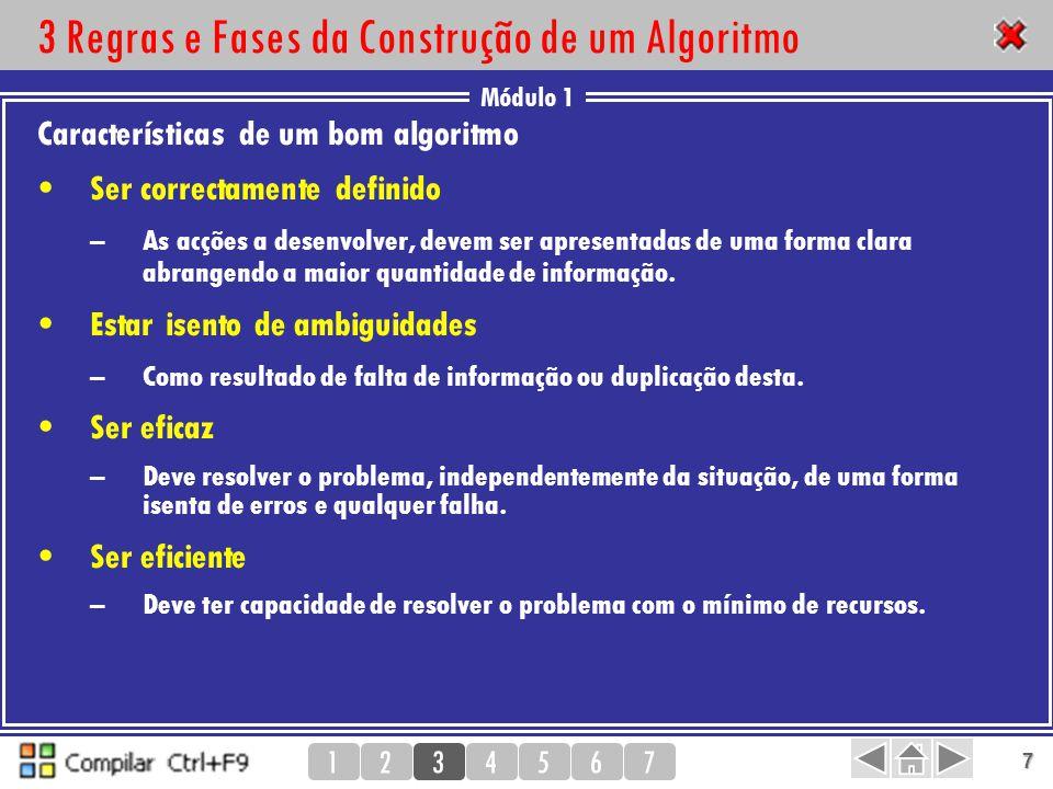 Módulo 1 1234567 18 7 Teste e correcção de erros Traçagem (Trace) Método para verificar se o algoritmo tem erros: bug (Debugging) 7 PassoBASEEXPPRODUTOCONTADORTesteOutput 1???.