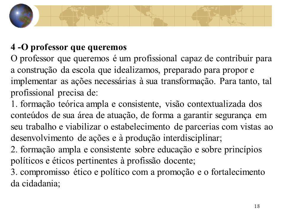 18 4 -O professor que queremos O professor que queremos é um profissional capaz de contribuir para a construção da escola que idealizamos, preparado p