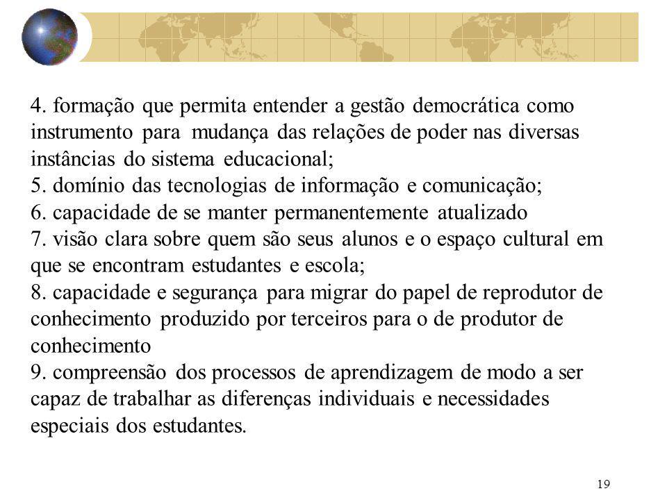 19 4. formação que permita entender a gestão democrática como instrumento para mudança das relações de poder nas diversas instâncias do sistema educac
