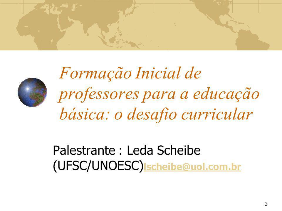 Formação Inicial de professores para a educação básica: o desafio curricular Palestrante : Leda Scheibe (UFSC/UNOESC) lscheibe@uol.com.br lscheibe@uol