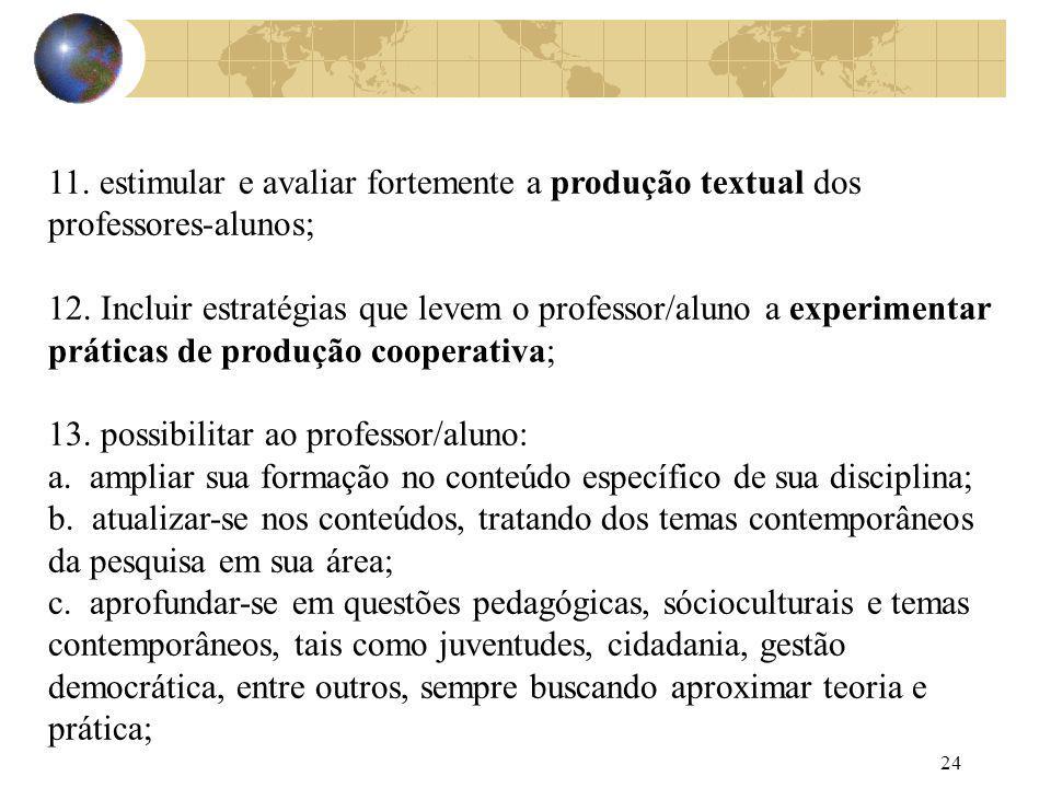 24 11. estimular e avaliar fortemente a produção textual dos professores-alunos; 12. Incluir estratégias que levem o professor/aluno a experimentar pr