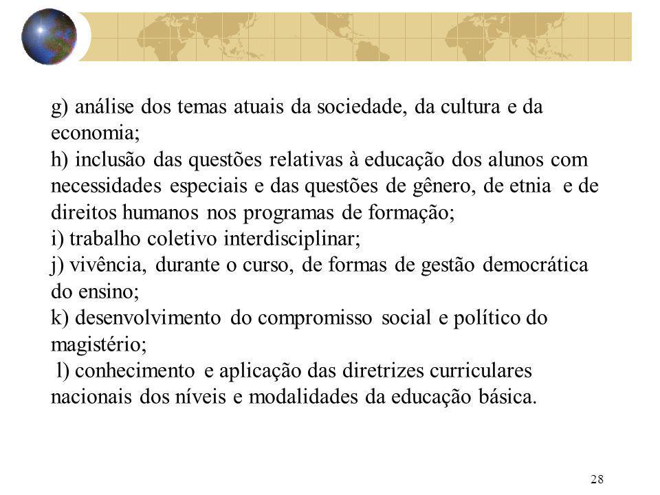 28 g) análise dos temas atuais da sociedade, da cultura e da economia; h) inclusão das questões relativas à educação dos alunos com necessidades espec