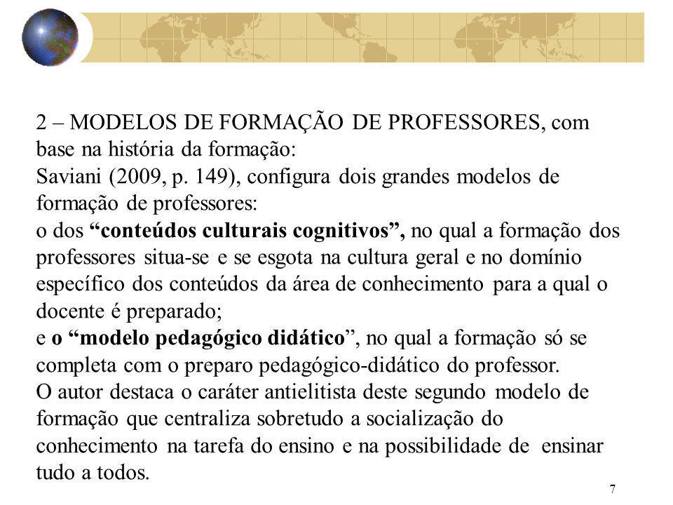 7 2 – MODELOS DE FORMAÇÃO DE PROFESSORES, com base na história da formação: Saviani (2009, p. 149), configura dois grandes modelos de formação de prof