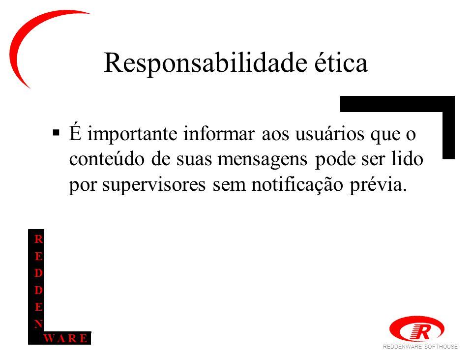 REDDENWARE SOFTHOUSE W A R E REDDENREDDEN Responsabilidade ética  É importante informar aos usuários que o conteúdo de suas mensagens pode ser lido por supervisores sem notificação prévia.