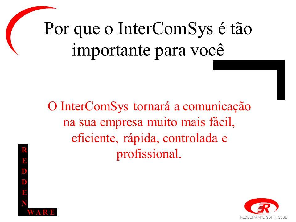 REDDENWARE SOFTHOUSE W A R E REDDENREDDEN Por que o InterComSys é tão importante para você O InterComSys tornará a comunicação na sua empresa muito mais fácil, eficiente, rápida, controlada e profissional.