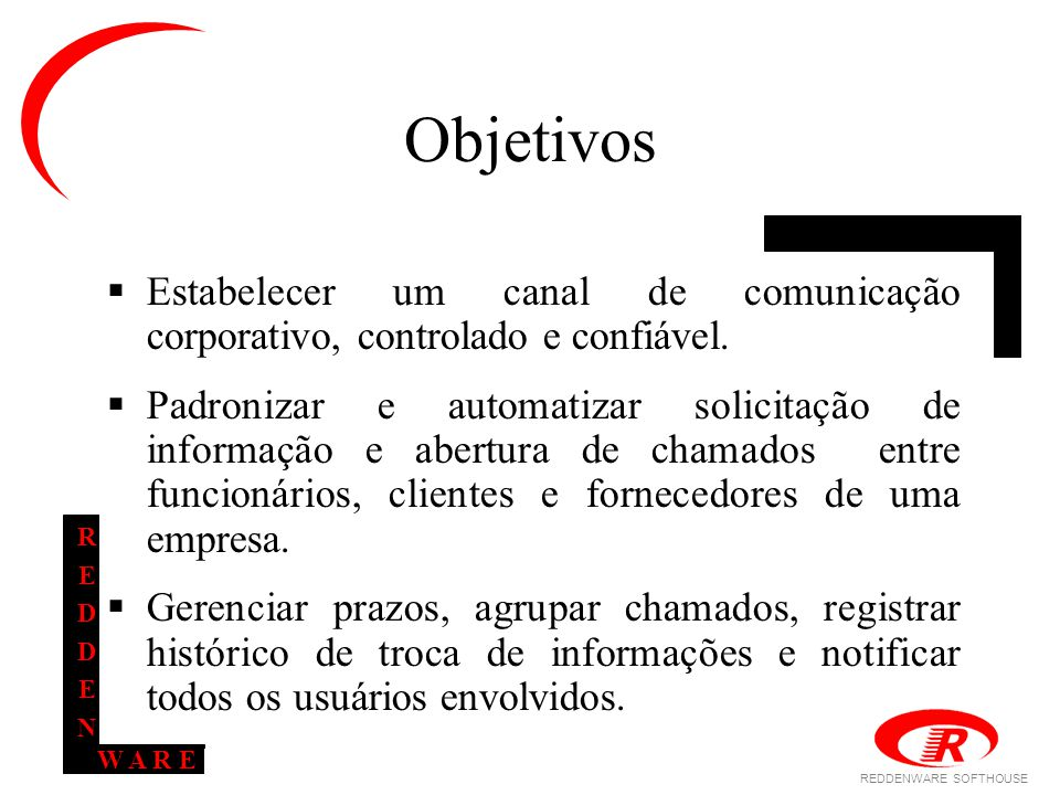 REDDENWARE SOFTHOUSE W A R E REDDENREDDEN Objetivos  Estabelecer um canal de comunicação corporativo, controlado e confiável.