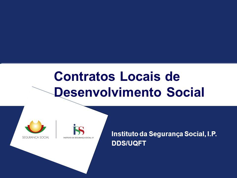 Contratos Locais de Desenvolvimento Social Instituto da Segurança Social, I.P. DDS/UQFT