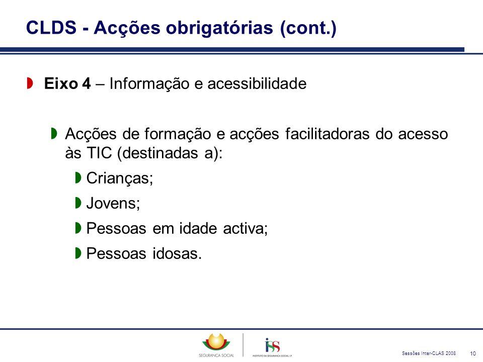 Sessões Inter-CLAS 2008 10 CLDS - Acções obrigatórias (cont.)  Eixo 4 – Informação e acessibilidade  Acções de formação e acções facilitadoras do ac