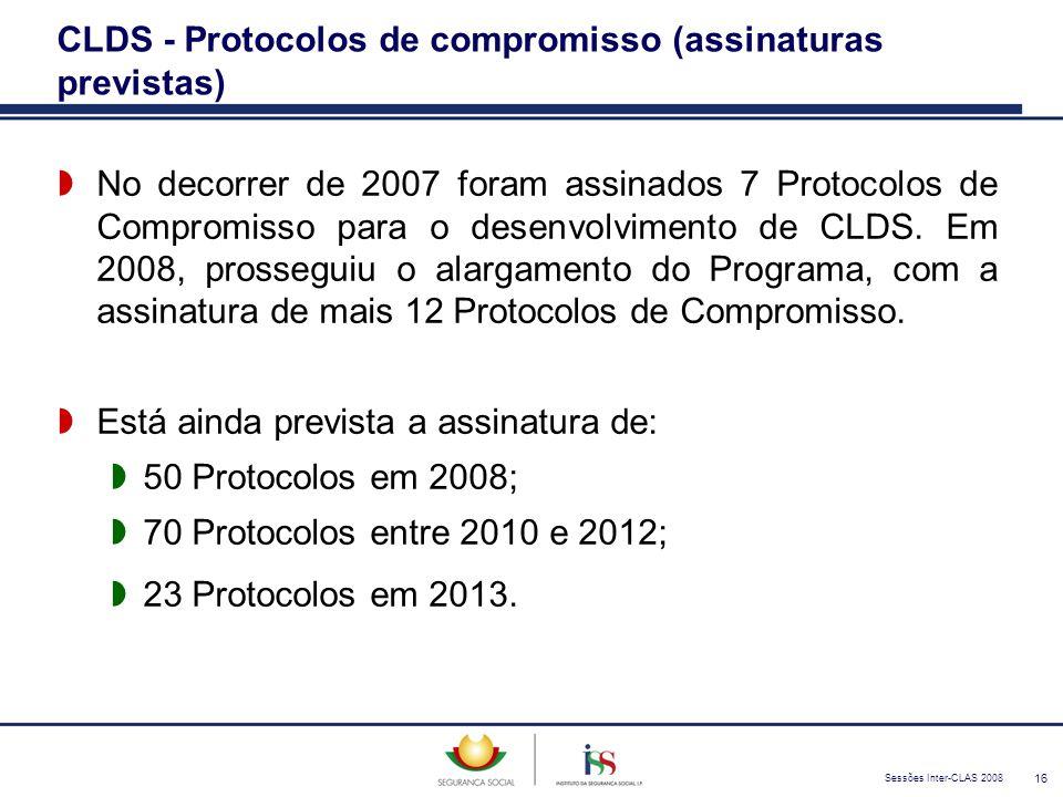 Sessões Inter-CLAS 2008 16 CLDS - Protocolos de compromisso (assinaturas previstas)  No decorrer de 2007 foram assinados 7 Protocolos de Compromisso