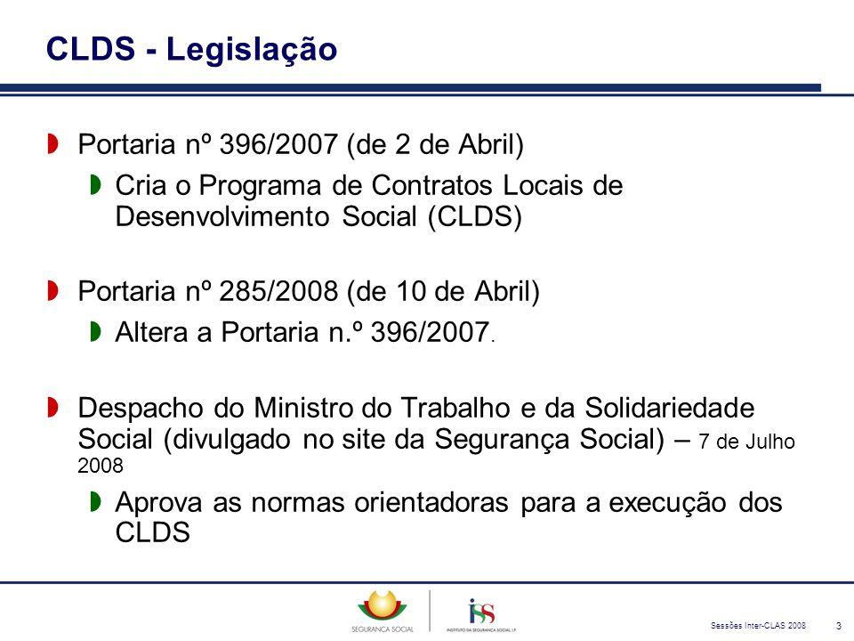 Sessões Inter-CLAS 2008 3 CLDS - Legislação  Portaria nº 396/2007 (de 2 de Abril)  Cria o Programa de Contratos Locais de Desenvolvimento Social (CL