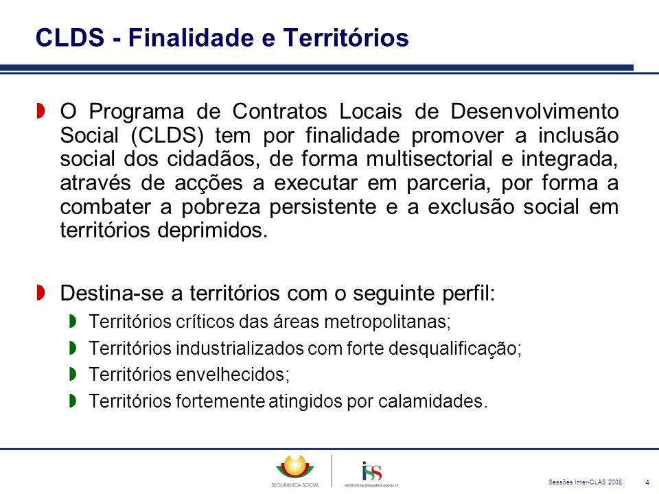 Sessões Inter-CLAS 2008 4 CLDS - Finalidade e Territórios  O Programa de Contratos Locais de Desenvolvimento Social (CLDS) tem por finalidade promove
