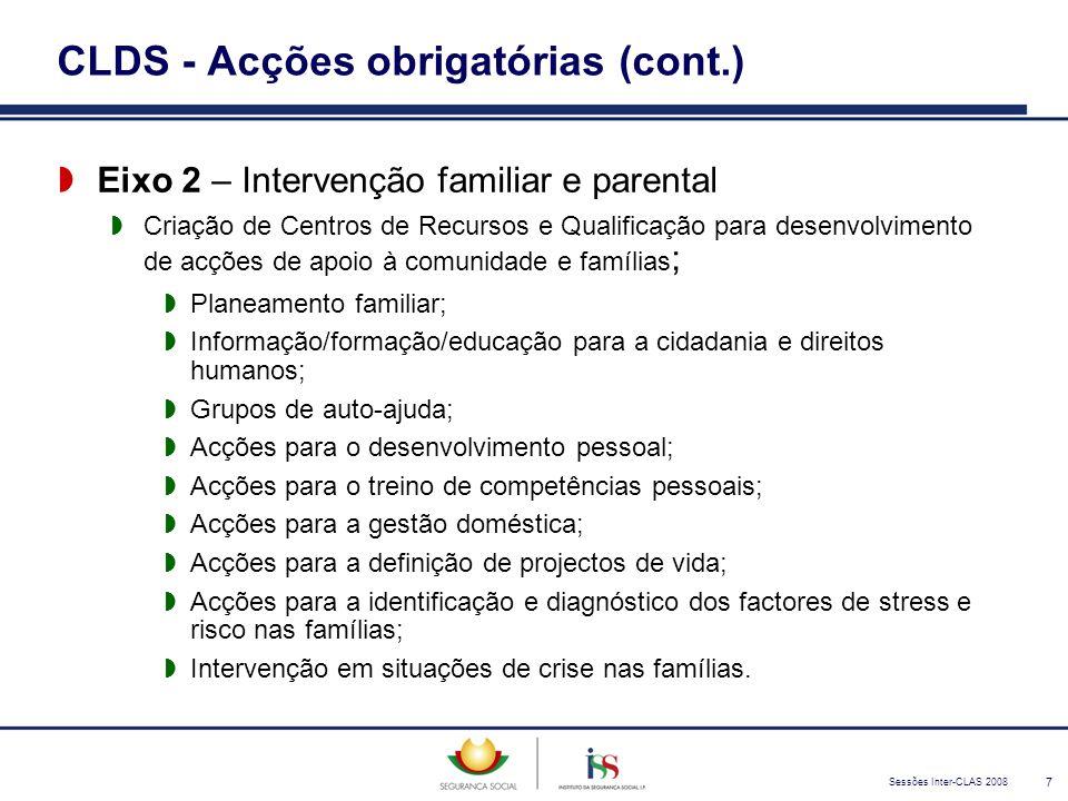 Sessões Inter-CLAS 2008 7 CLDS - Acções obrigatórias (cont.)  Eixo 2 – Intervenção familiar e parental  Criação de Centros de Recursos e Qualificaçã