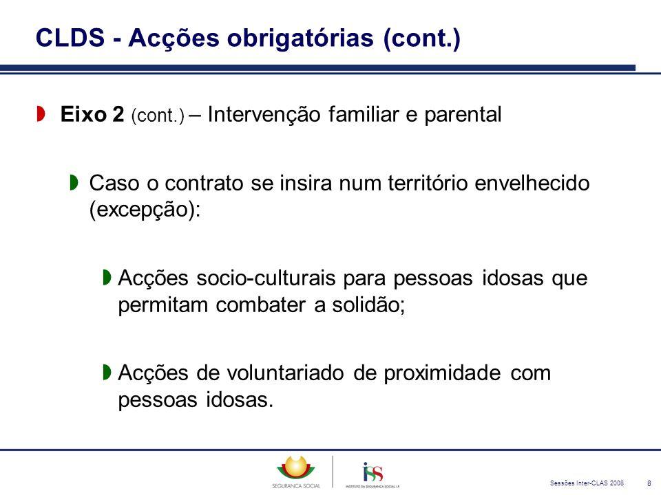 Sessões Inter-CLAS 2008 8 CLDS - Acções obrigatórias (cont.)  Eixo 2 (cont.) – Intervenção familiar e parental  Caso o contrato se insira num territ