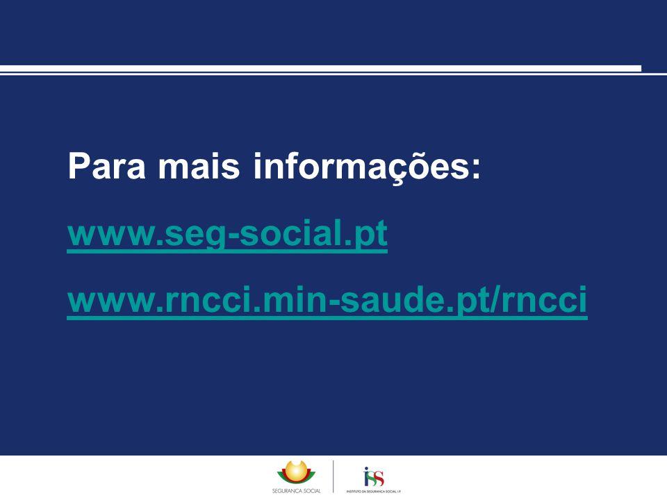 Para mais informações: www.seg-social.pt www.rncci.min-saude.pt/rncci