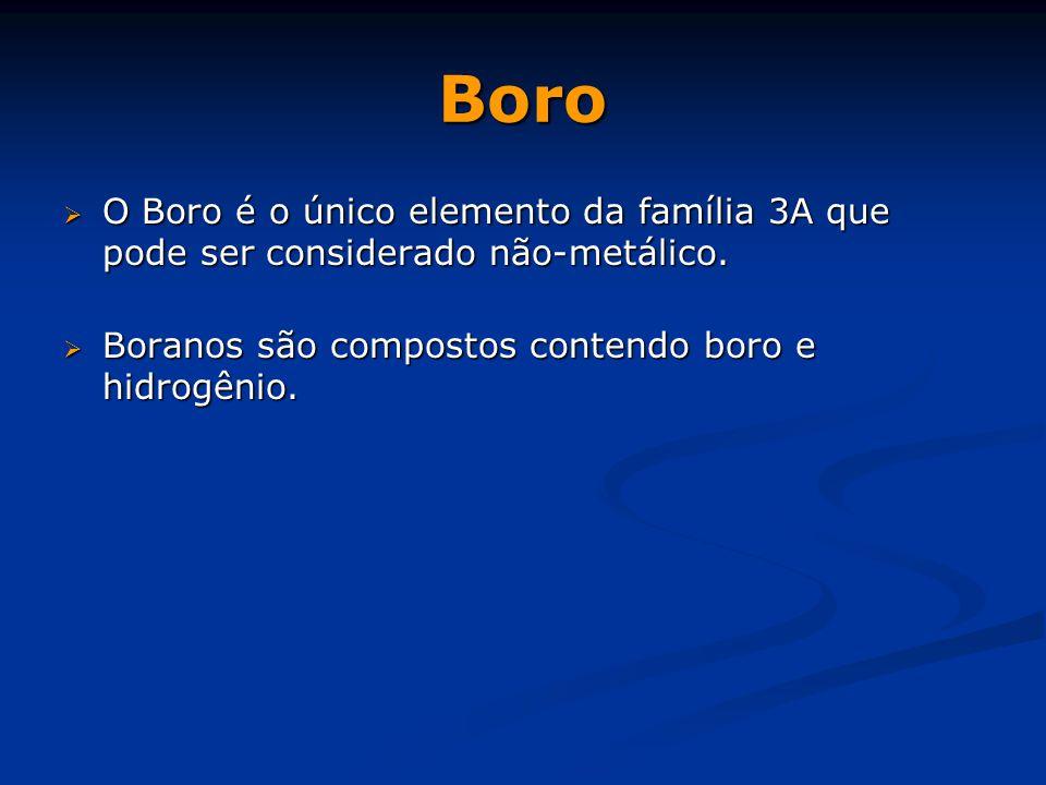 Boro  O Boro é o único elemento da família 3A que pode ser considerado não-metálico.  Boranos são compostos contendo boro e hidrogênio.