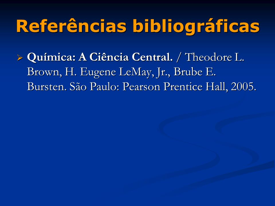 Referências bibliográficas  Química: A Ciência Central.