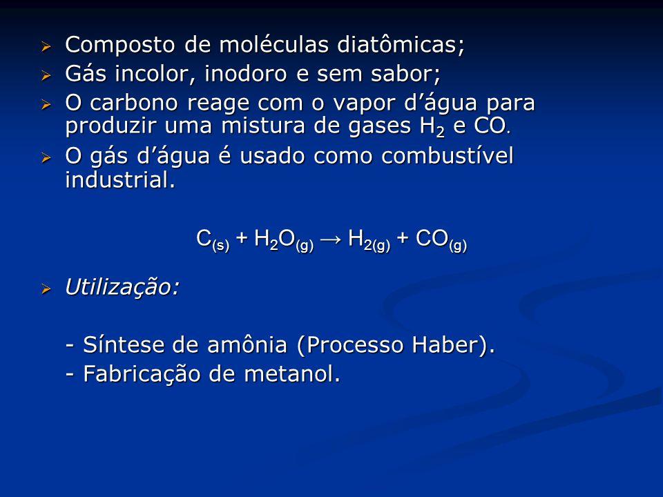  Composto de moléculas diatômicas;  Gás incolor, inodoro e sem sabor;  O carbono reage com o vapor d'água para produzir uma mistura de gases H 2 e CO.