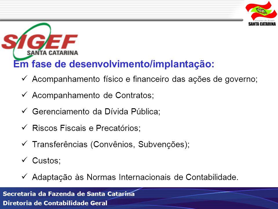 Secretaria da Fazenda de Santa Catarina Diretoria de Contabilidade Geral Em fase de desenvolvimento/implantação: Acompanhamento físico e financeiro da