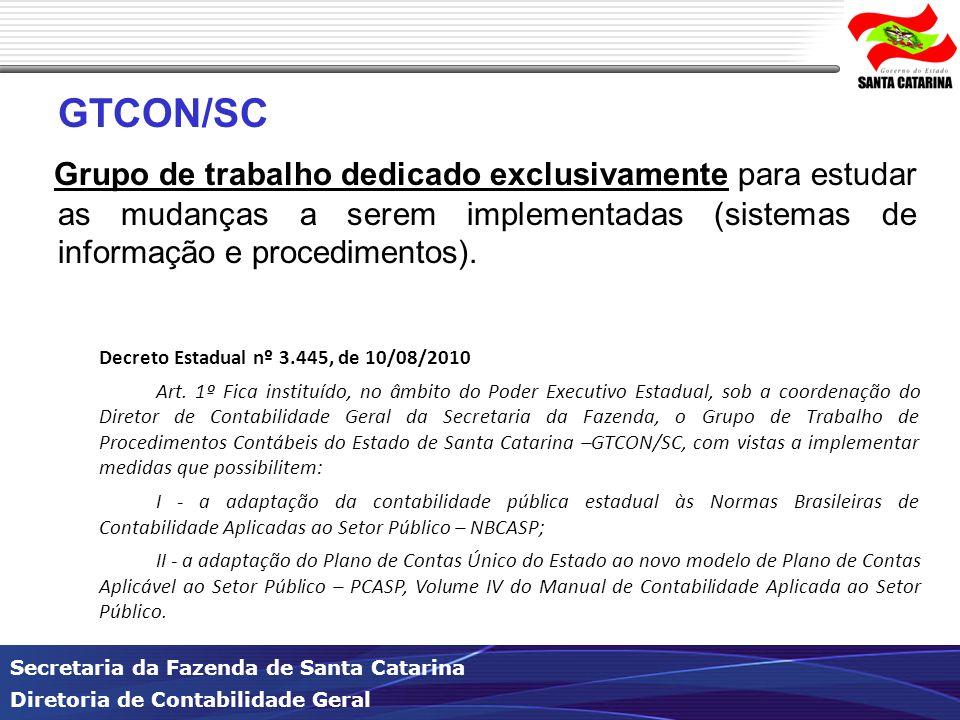 Secretaria da Fazenda de Santa Catarina Diretoria de Contabilidade Geral GTCON/SC Grupo de trabalho dedicado exclusivamente para estudar as mudanças a serem implementadas (sistemas de informação e procedimentos).