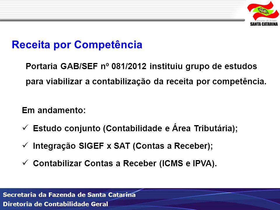 Secretaria da Fazenda de Santa Catarina Diretoria de Contabilidade Geral Receita por Competência Portaria GAB/SEF nº 081/2012 instituiu grupo de estud