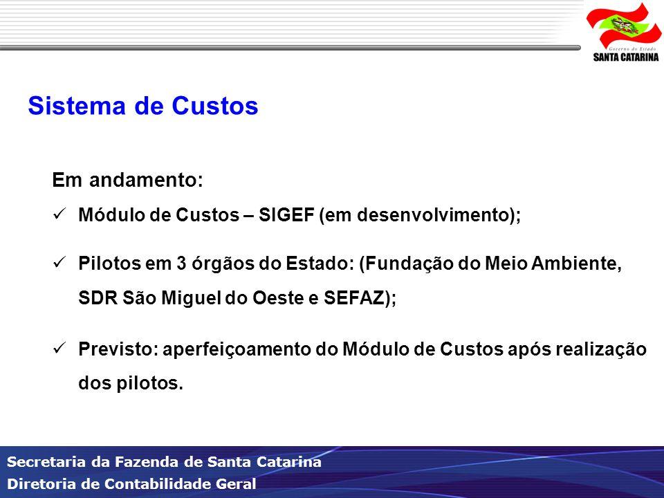 Secretaria da Fazenda de Santa Catarina Diretoria de Contabilidade Geral Sistema de Custos Em andamento: Módulo de Custos – SIGEF (em desenvolvimento)