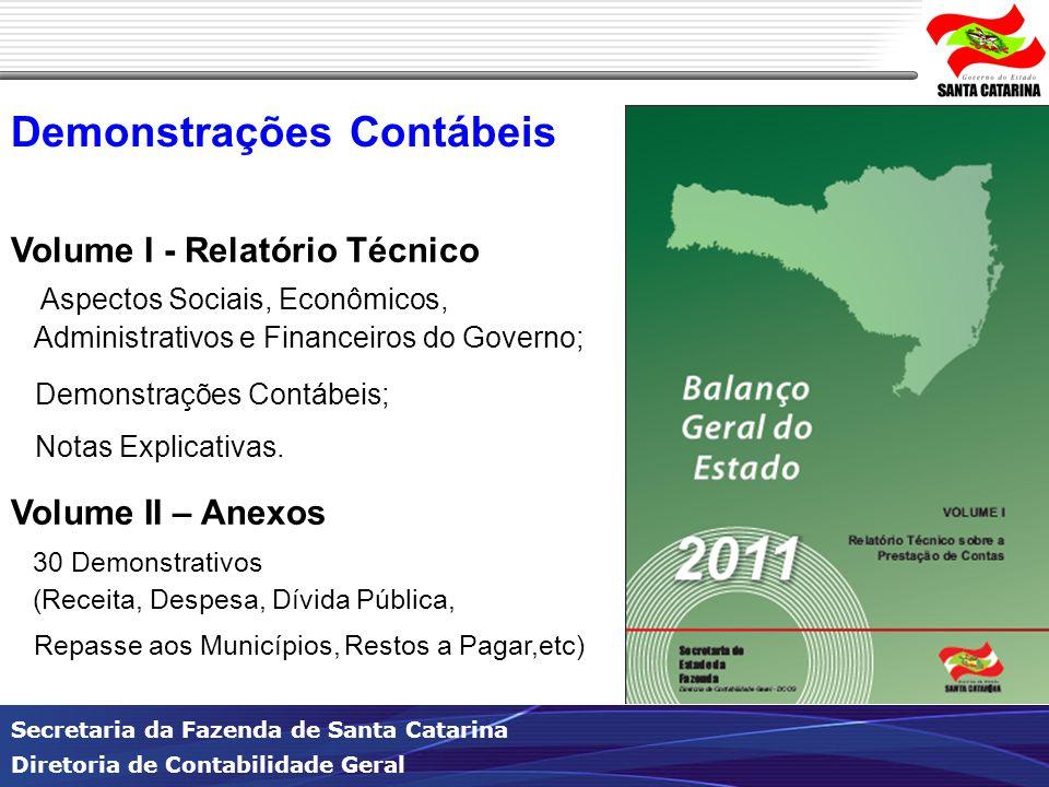 Secretaria da Fazenda de Santa Catarina Diretoria de Contabilidade Geral Volume I - Relatório Técnico Aspectos Sociais, Econômicos, Administrativos e Financeiros do Governo; Demonstrações Contábeis; Notas Explicativas.