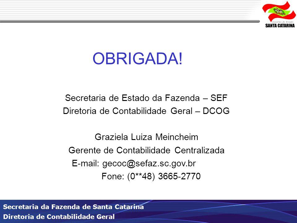 Secretaria da Fazenda de Santa Catarina Diretoria de Contabilidade Geral OBRIGADA! Secretaria de Estado da Fazenda – SEF Diretoria de Contabilidade Ge