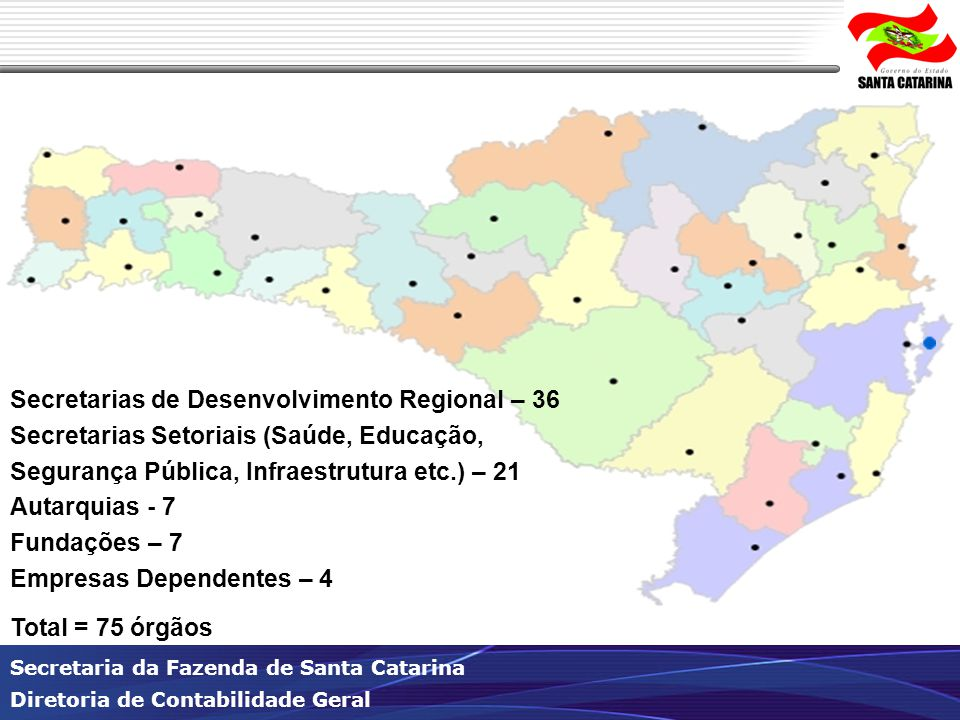Secretaria da Fazenda de Santa Catarina Diretoria de Contabilidade Geral Secretarias de Desenvolvimento Regional – 36 Secretarias Setoriais (Saúde, Ed