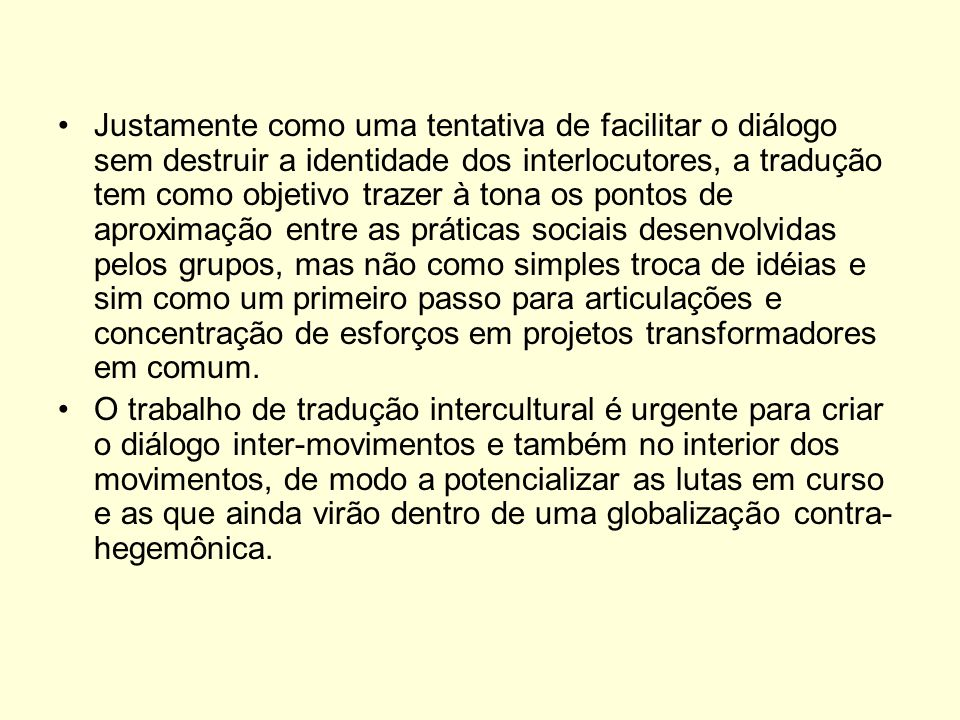 Justamente como uma tentativa de facilitar o diálogo sem destruir a identidade dos interlocutores, a tradução tem como objetivo trazer à tona os ponto