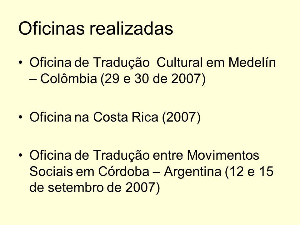 Oficinas realizadas Oficina de Tradução Cultural em Medelín – Colômbia (29 e 30 de 2007) Oficina na Costa Rica (2007) Oficina de Tradução entre Movime