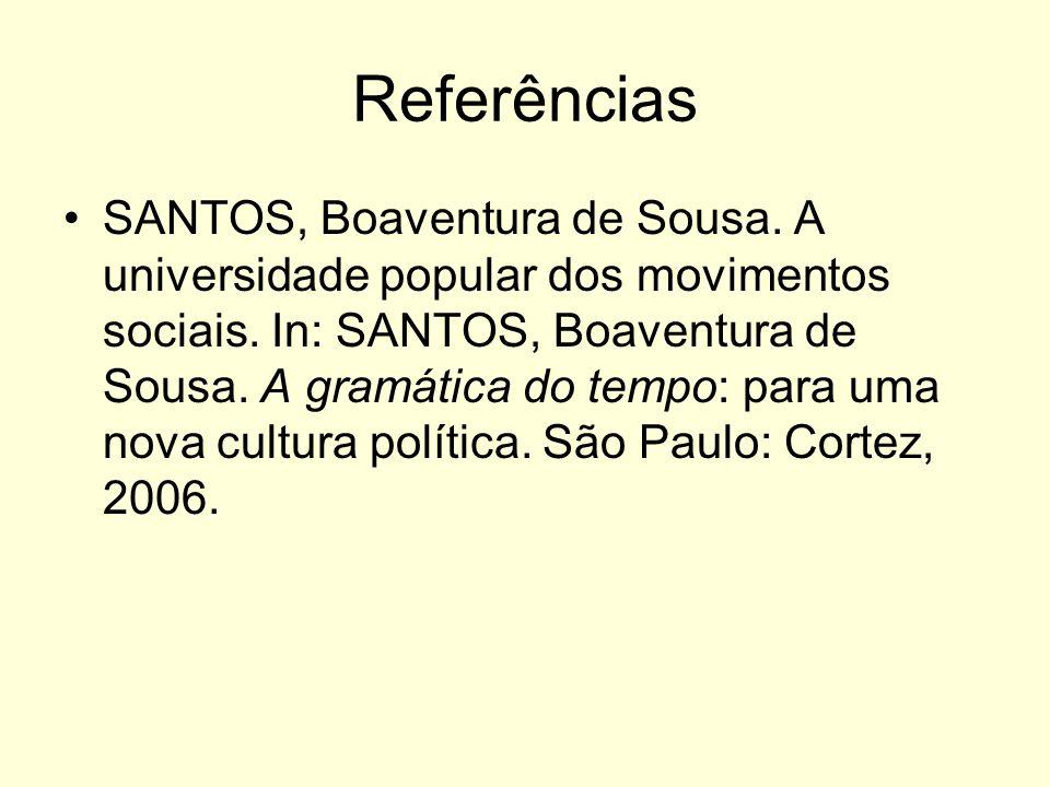 Referências SANTOS, Boaventura de Sousa. A universidade popular dos movimentos sociais. In: SANTOS, Boaventura de Sousa. A gramática do tempo: para um