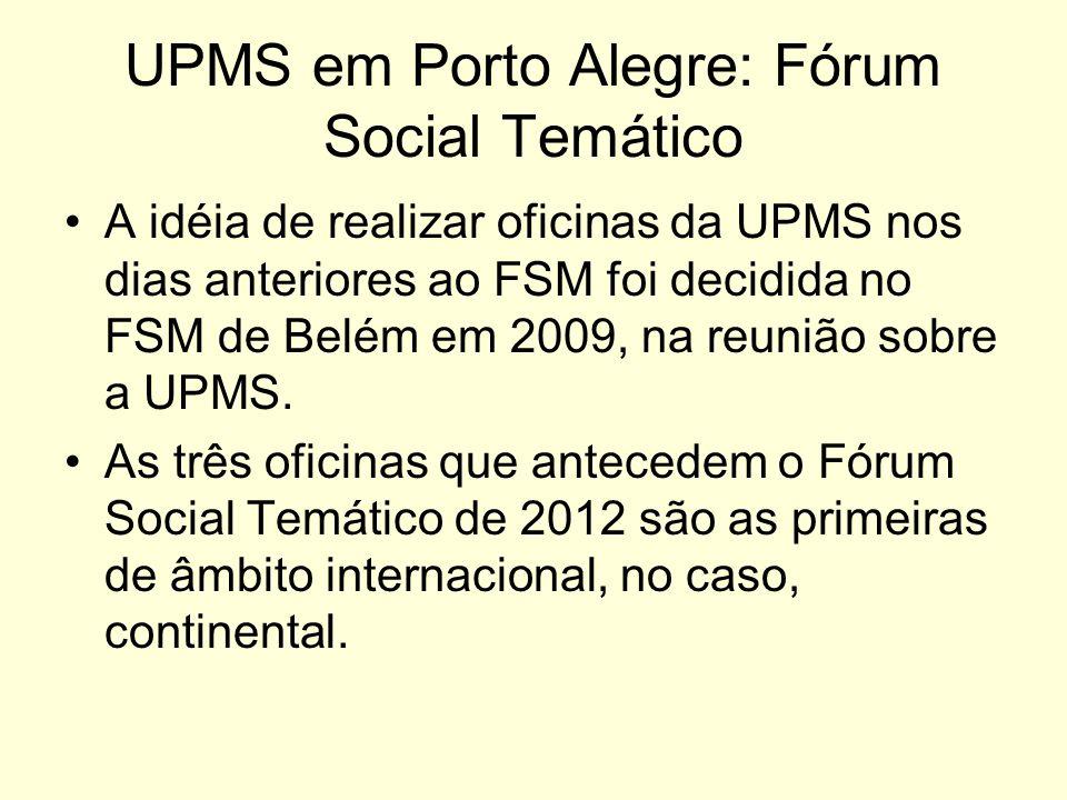 UPMS em Porto Alegre: Fórum Social Temático A idéia de realizar oficinas da UPMS nos dias anteriores ao FSM foi decidida no FSM de Belém em 2009, na r