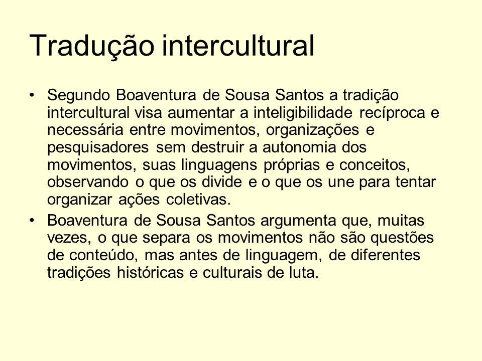 Tradução intercultural Segundo Boaventura de Sousa Santos a tradição intercultural visa aumentar a inteligibilidade recíproca e necessária entre movim