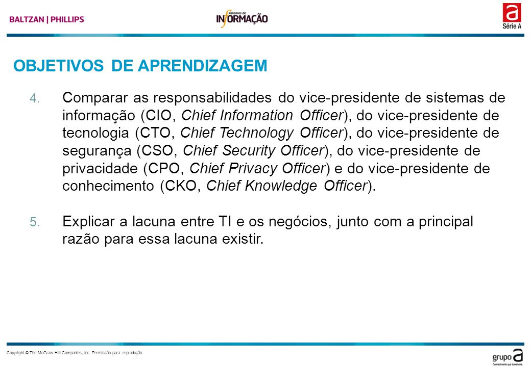 Capítulo 1 Copyright © The McGraw-Hill Companies, Inc. Permissão para reprodução 4. Comparar as responsabilidades do vice-presidente de sistemas de in
