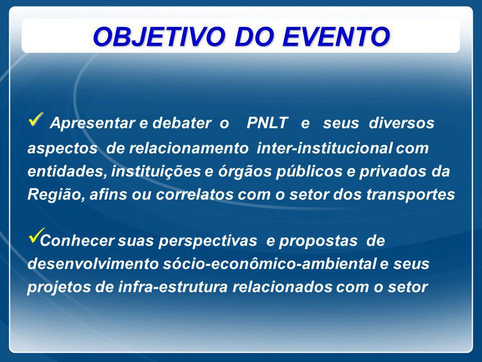 OBJETIVO DO EVENTO Apresentar e debater o PNLT e seus diversos aspectos de relacionamento inter-institucional com entidades, instituições e órgãos púb