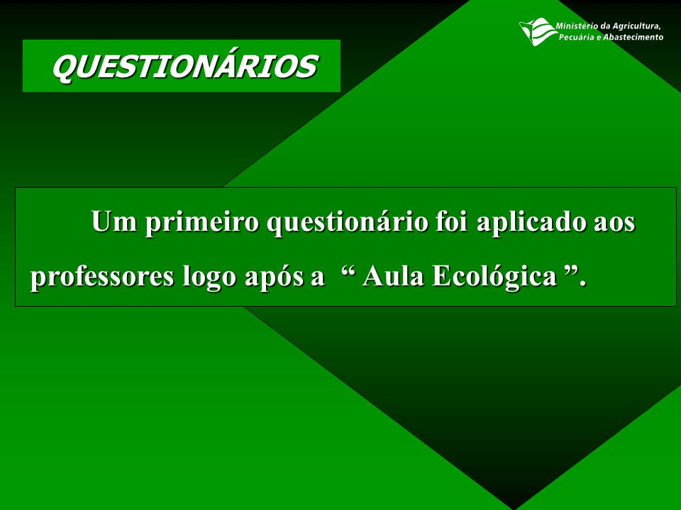 """QUESTIONÁRIOS Um primeiro questionário foi aplicado aos professores logo após a """" Aula Ecológica """". professores logo após a """" Aula Ecológica """"."""