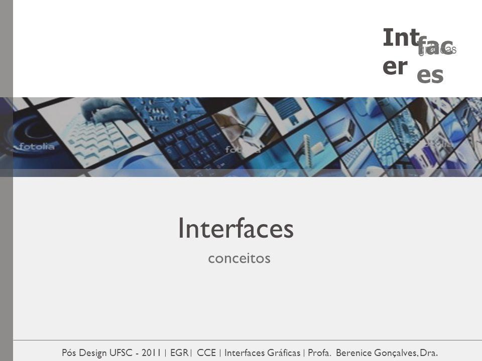 Interfaces conceitos Pós Design UFSC - 2011 EGR CCE Interfaces Gráficas Profa. Berenice Gonçalves, Dra. Int er fac es gráficas