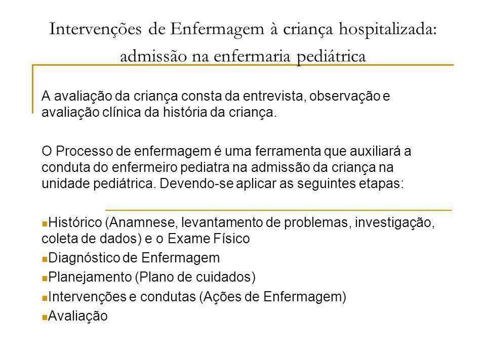 Intervenções de Enfermagem à criança hospitalizada: admissão na enfermaria pediátrica A avaliação da criança consta da entrevista, observação e avalia